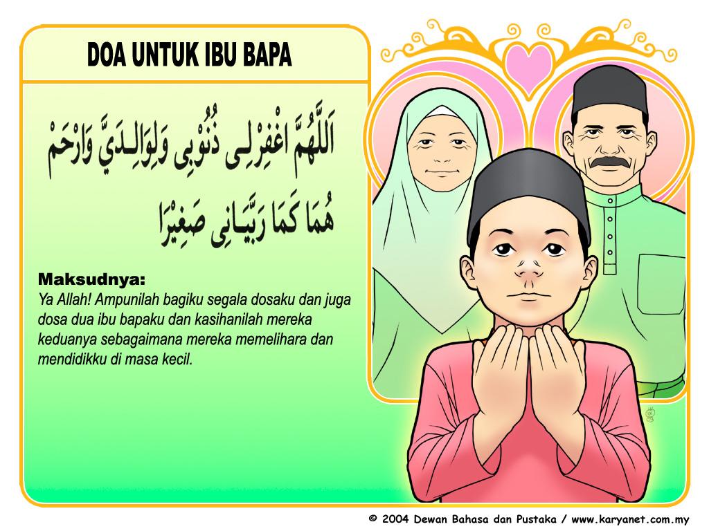 """Doa kepada kedua ibu bapa """"Ya, Allah, ampunilah bagiku segala dosaku dan dosa kedua ibu bapa ku, dan kesihanilah mereka sebagaimana mereka memelihara dan menjaga ku semasa kecil"""""""